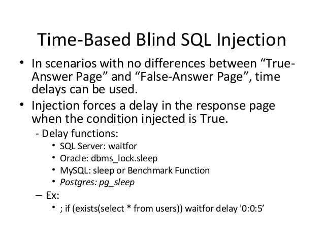 """Time-Based Blind SQL Injection • In scenarios with no differences between """"True- Answer Page"""" and """"False-Answer Page"""", tim..."""
