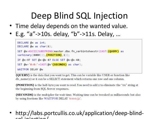 """Deep Blind SQL Injection • Time delay depends on the wanted value. • E.g. """"a""""->10s. delay, """"b""""->11s. Delay, … • http://lab..."""