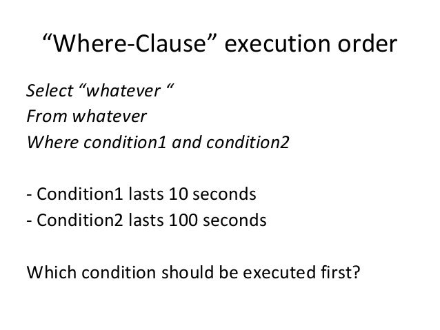 """""""Where-Clause"""" execution order Select """"whatever """" From whatever Where condition1 and condition2 - Condition1 lasts 10 seco..."""