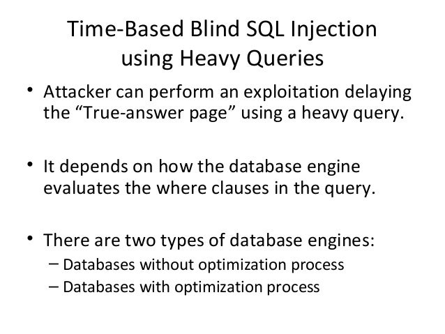 """Time-Based Blind SQL Injection using Heavy Queries • Attacker can perform an exploitation delaying the """"True-answer page"""" ..."""