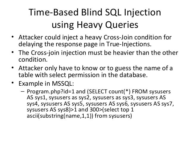 Time-Based Blind SQL Injection using Heavy Queries • Attacker could inject a heavy Cross-Join condition for delaying the r...