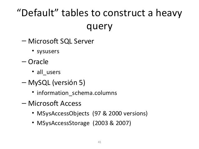 """""""Default"""" tables to construct a heavy query – Microsoft SQL Server • sysusers – Oracle • all_users – MySQL (versión 5) • i..."""