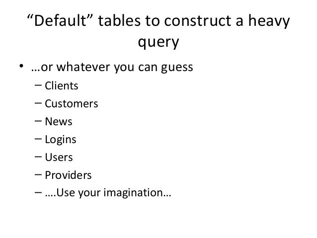 """""""Default"""" tables to construct a heavy query • …or whatever you can guess – Clients – Customers – News – Logins – Users – P..."""