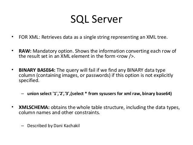 SQL Server • FOR XML: Retrieves data as a single string representing an XML tree. • RAW: Mandatory option. Shows the infor...