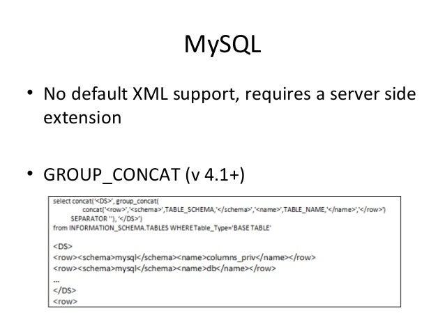 MySQL • No default XML support, requires a server side extension • GROUP_CONCAT (v 4.1+)