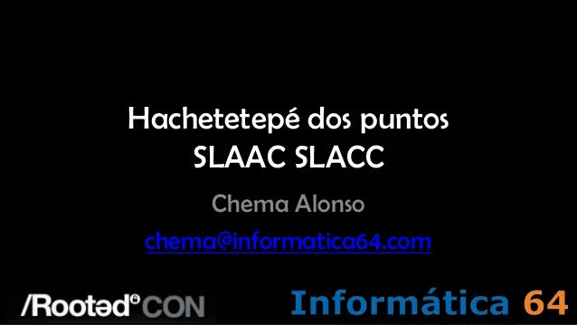 Hachetetepé dos puntos    SLAAC SLACC      Chema Alonso chema@informatica64.com