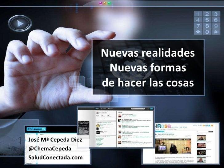 Nuevas realidades                       Nuevas formas                      de hacer las cosasJosé Mª Cepeda Diez@ChemaCepe...