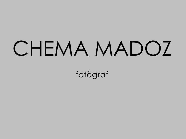 CHEMA MADOZ fotògraf