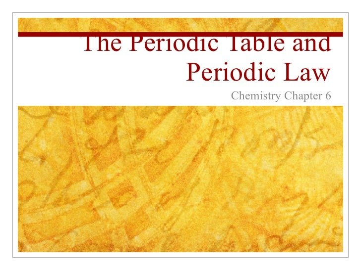 The Periodic Table and Periodic Law Chemistry Chapter 6