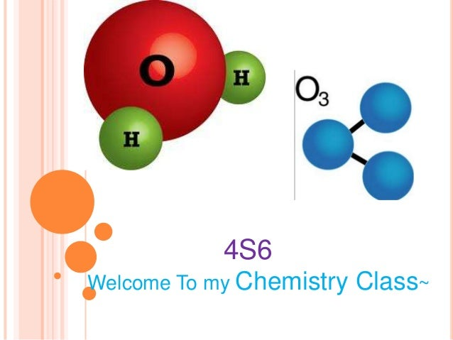 4S6Welcome To my Chemistry   Class~