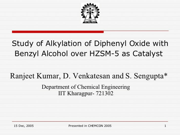 Study of Alkylation of Diphenyl Oxide with Benzyl Alcohol over HZSM-5 as Catalyst   Ranjeet Kumar, D. Venkatesan and   S. ...