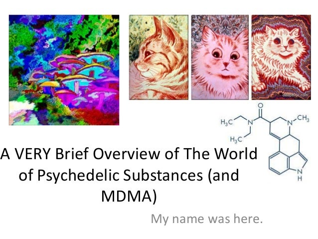 A VERY Brief Overview of The World of Psychedelic Substances (and MDMA) My name was here.