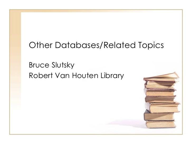 Other Databases/Related Topics Bruce Slutsky Robert Van Houten Library
