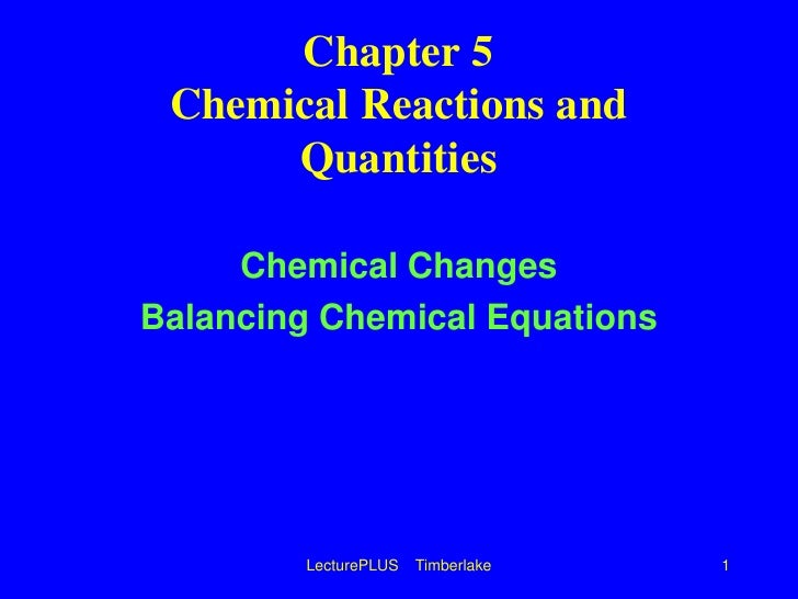 LecturePLUS    Timberlake<br />1<br />Chapter 5Chemical Reactions and Quantities<br />Chemical Changes<br />Balancing Chem...