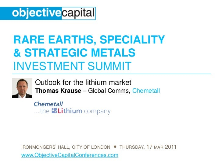 RARE EARTHS, SPECIALITY& STRATEGIC METALSINVESTMENT SUMMIT      Outlook for the lithium market      Thomas Krause – Global...
