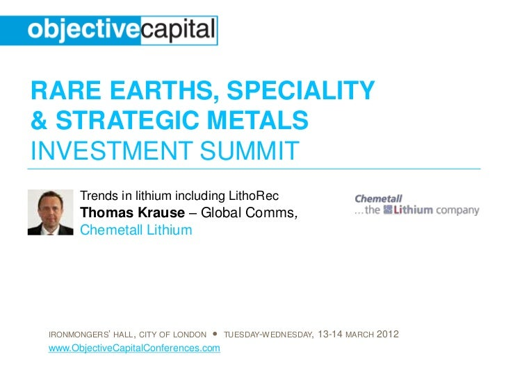 RARE EARTHS, SPECIALITY& STRATEGIC METALSINVESTMENT SUMMIT       Trends in lithium including LithoRec       Thomas Krause ...
