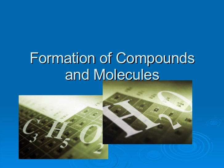 Formation of Compounds and Molecules
