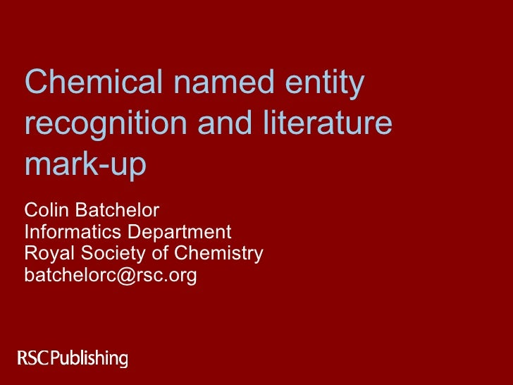 Chemical named entity recognition and literature mark-up Colin Batchelor Informatics Department Royal Society of Chemistry...
