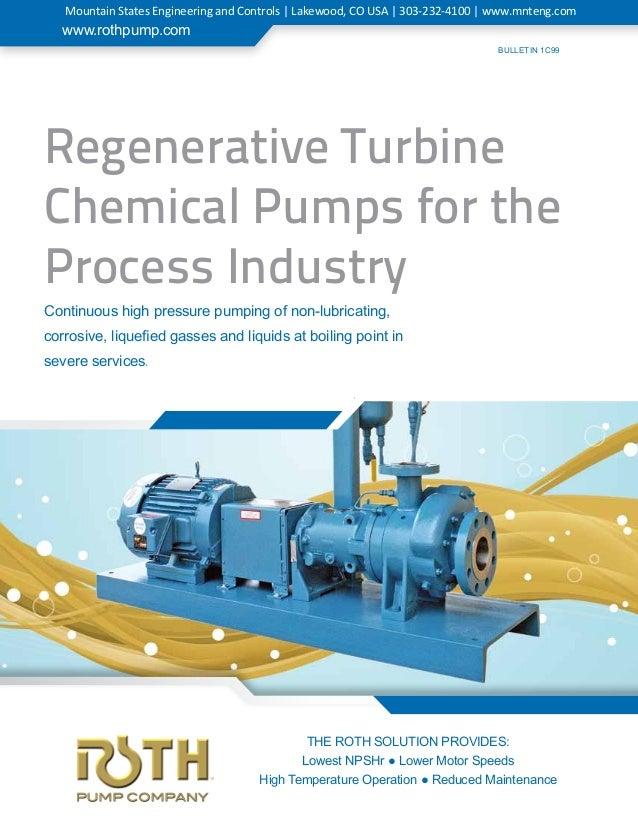 BULLETIN 1C99 www.rothpump.com Regenerative Turbine Chemical Pumps for the Process Industry Continuous high pressure pumpi...