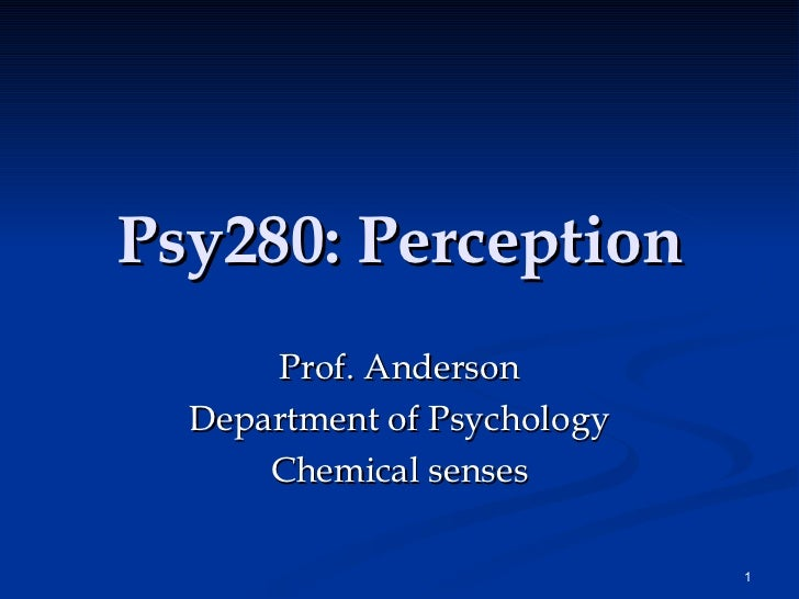 Psy280: Perception Prof. Anderson Department of Psychology Chemical senses