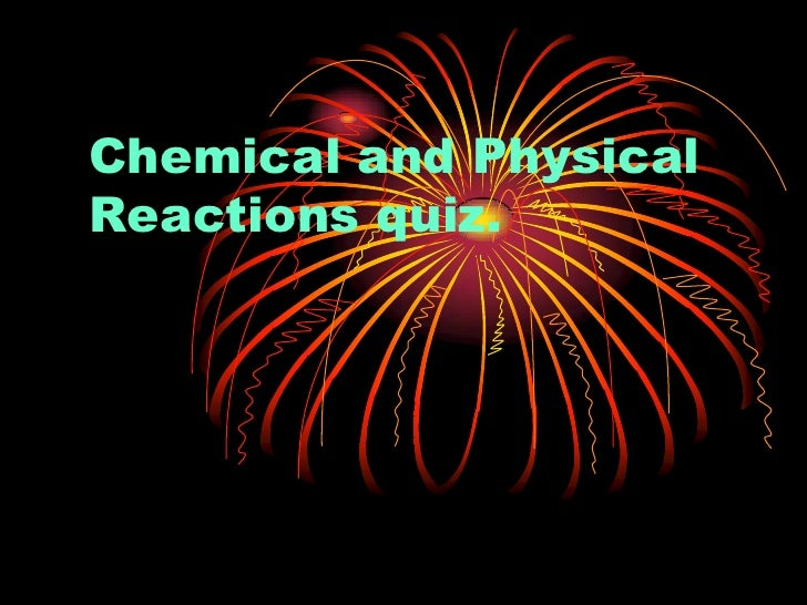 Chemical and Physical Reactions quiz.