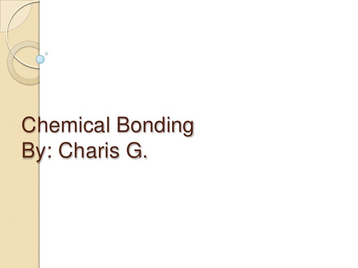Chemical BondingBy: Charis G.<br />