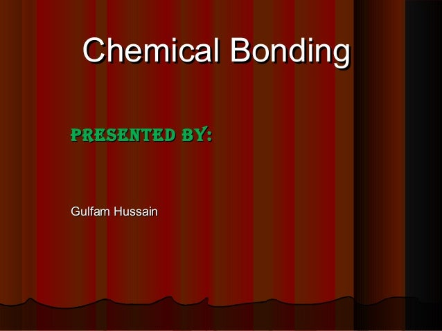 Chemical BondingChemical BondingPresented by:Presented by:Gulfam HussainGulfam Hussain