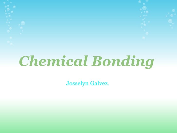 Chemical Bonding  Josselyn Galvez.