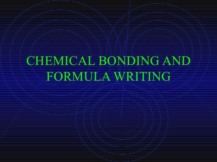 CHEMICAL BONDING AND FORMULA WRITING