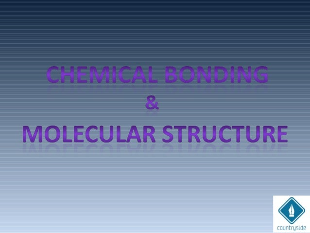 • Know about valence electrons • Learn various types of bond and bond parameters • Lewis Structure • Understand polar and ...
