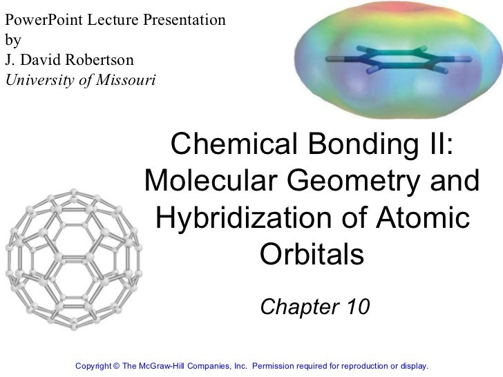 Chemical Bonding II: Molecular Geometry and Hybridization of Atomic Orbitals Chapter 10 Copyright© The McGraw-Hill Compan...