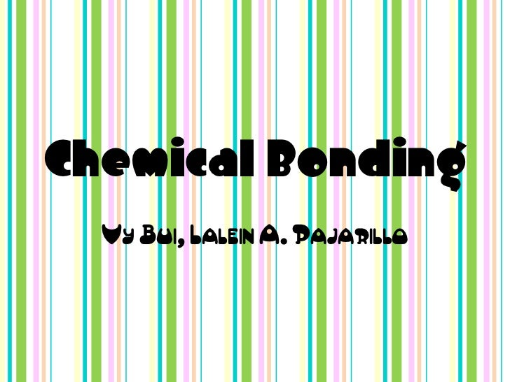 Chemical Bonding  Vy Bui, Lalein A. Pajarillo