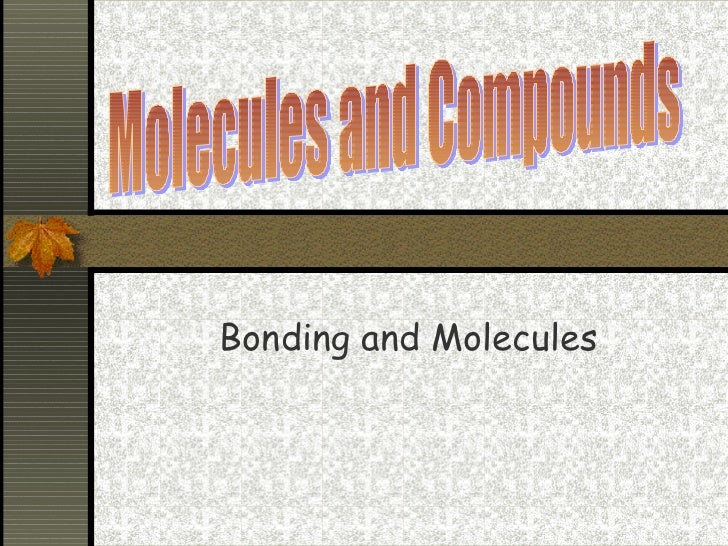 Bonding and Molecules