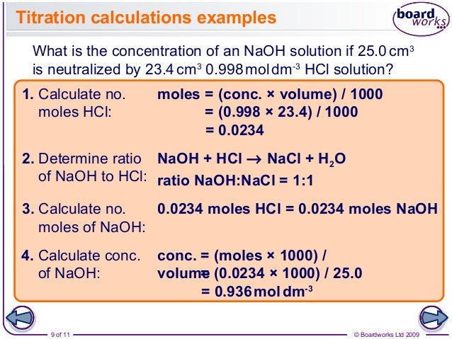 chemistry titration example The process of adding standard solution until the reaction is just complete is termed as titration and the substance to be determined is said to be titrated all chemical reactions cannot be considered as titrations a reaction can serve as a basis of a titration procedure only if the following conditions are satisfied: the reaction.