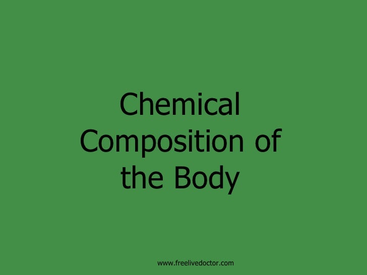 Chemical Composition of the Body www.freelivedoctor.com