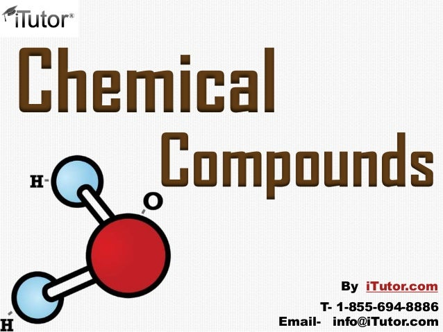 ChemicalCompoundsT- 1-855-694-8886Email- info@iTutor.comBy iTutor.com