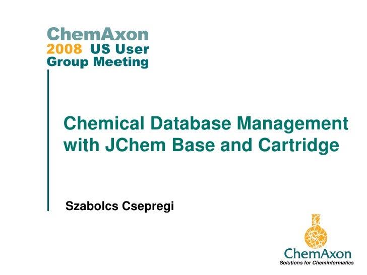 Chemical Database Management with JChem Base and Cartridge   Szabolcs Csepregi                         Solutions for Chemi...