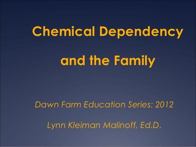 Chemical Dependency     and the FamilyDawn Farm Education Series: 2012  Lynn Kleiman Malinoff, Ed.D.