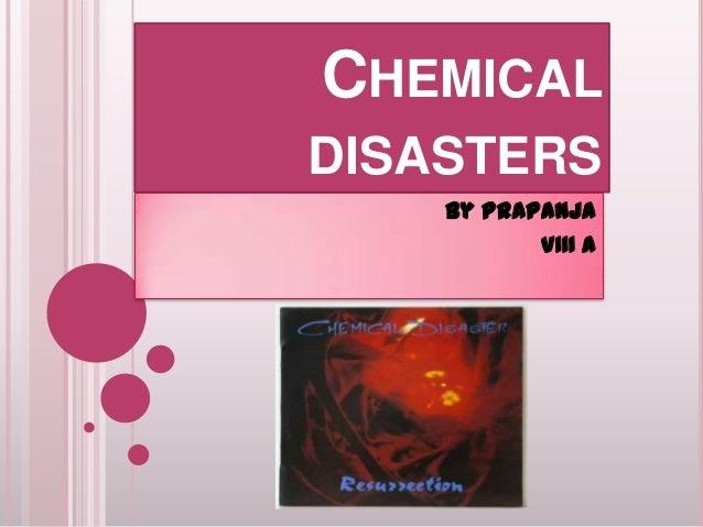 CHEMICAL DISASTERS By Prapanja VIII A