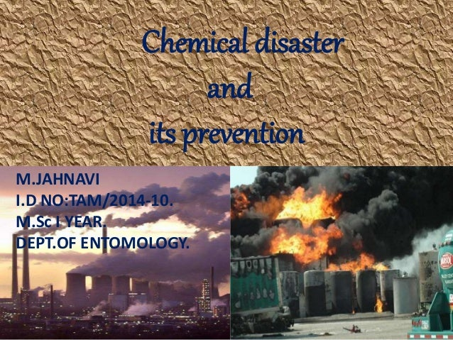 Chemical disaster and its prevention M.JAHNAVI I.D NO:TAM/2014-10. M.Sc I YEAR. DEPT.OF ENTOMOLOGY.