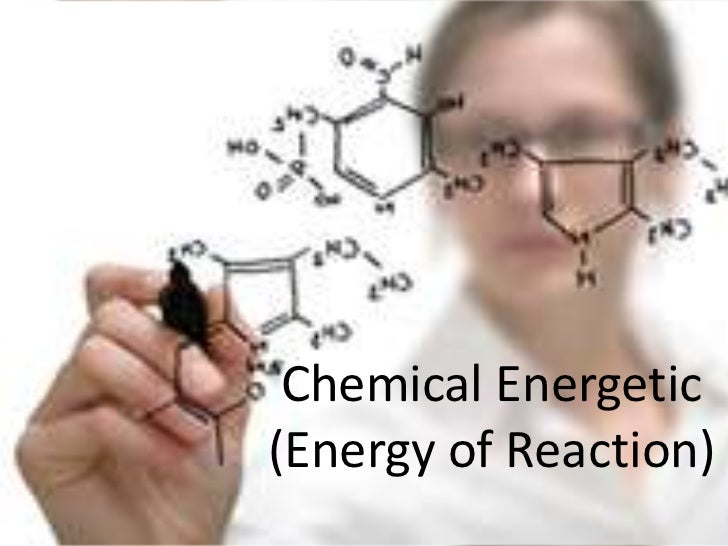 Chemical Energetic(Energy of Reaction)<br />