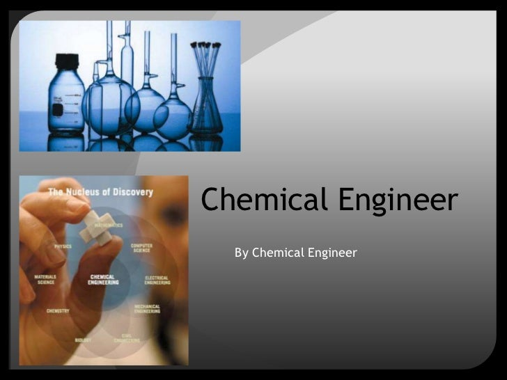 Chemical Engineer<br />By Chemical Engineer<br />