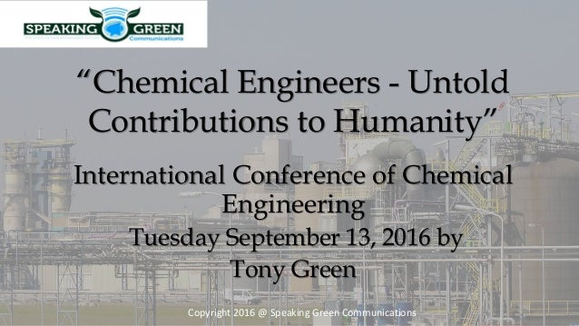 """Copyright 2016 @ Speaking Green Communications """"Chemical Engineers - Untold Contributions to Humanity"""" International Confe..."""