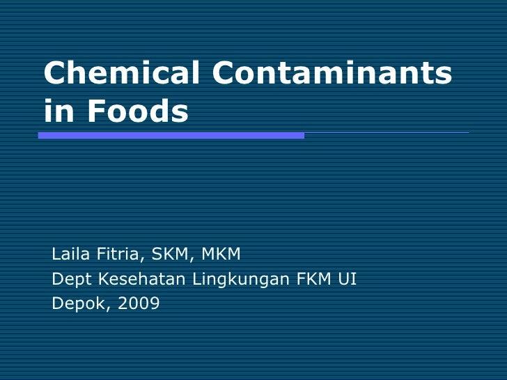 Chemical Contaminants in Foods Laila Fitria, SKM, MKM Dept Kesehatan Lingkungan FKM UI Depok, 2009