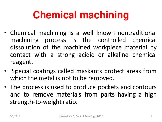 chemical machining Purpose: nontraditional machining processes are widely used to manufacture geometrically complex and precision parts for aerospace, electronics and automotive industries there are different.
