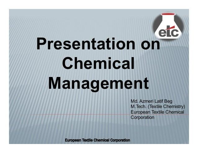 Presentation on Chemical Management European Textile Chemical Corporation Md. Azmeri Latif Beg M.Tech. (Textile Chemistry)...