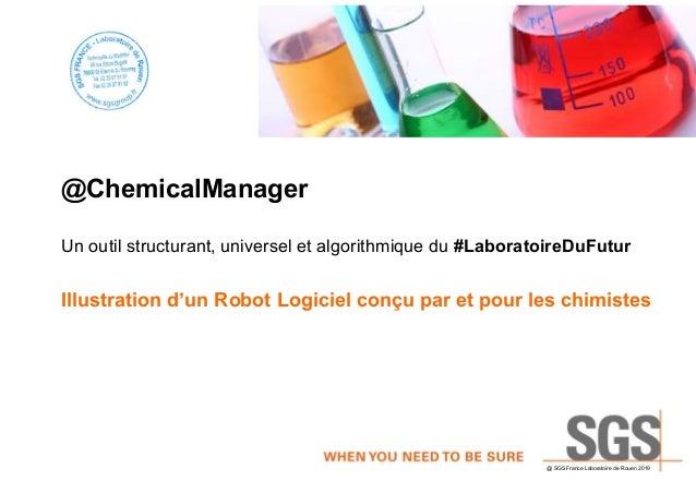 @ SGS France Laboratoire de Rouen 2019 @ChemicalManager Un outil structurant, universel et algorithmique du #LaboratoireDu...