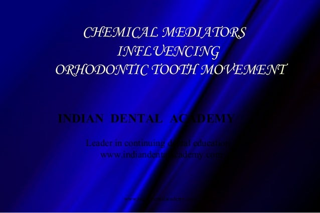 CHEMICAL MEDIATORS INFLUENCING ORHODONTIC TOOTH MOVEMENT INDIAN DENTAL ACADEMY Leader in continuing dental education www.i...