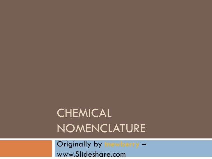 CHEMICAL NOMENCLATURE Originally by  tnewberry  – www.Slideshare.com