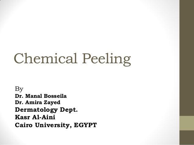 Chemical Peeling By Dr. Manal Bosseila Dr. Amira Zayed Dermatology Dept. Kasr Al-Aini Cairo University, EGYPT